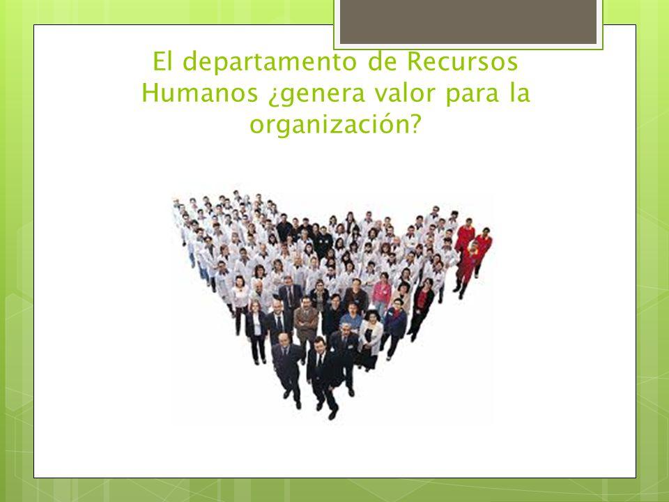 El departamento de Recursos Humanos ¿genera valor para la organización