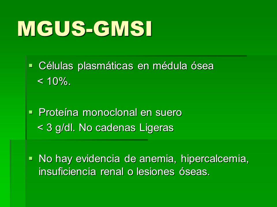 MGUS-GMSI Células plasmáticas en médula ósea < 10%.