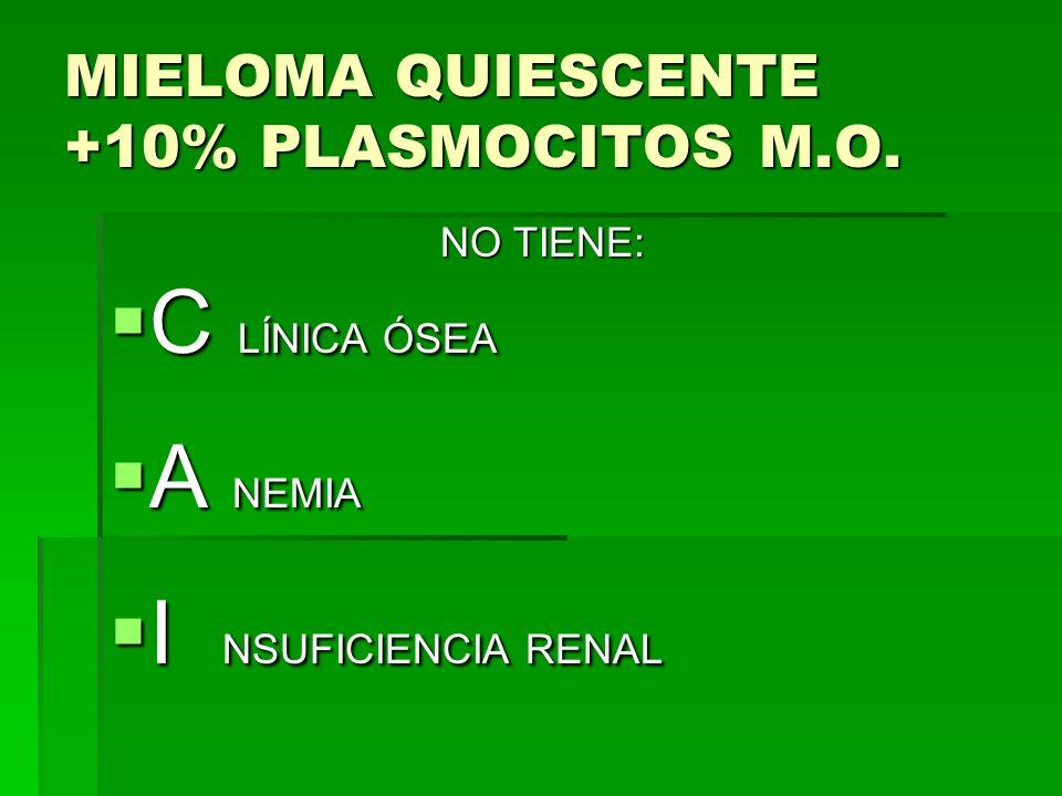 MIELOMA QUIESCENTE +10% PLASMOCITOS M.O.