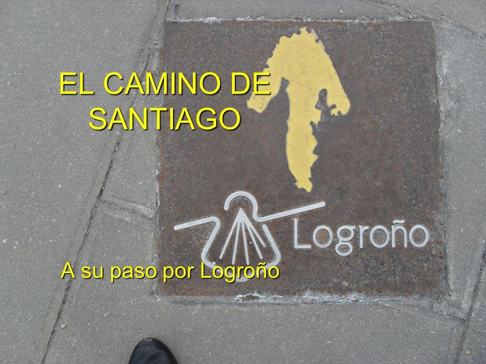 EL CAMINO DE SANTIAGO A su paso por Logroño