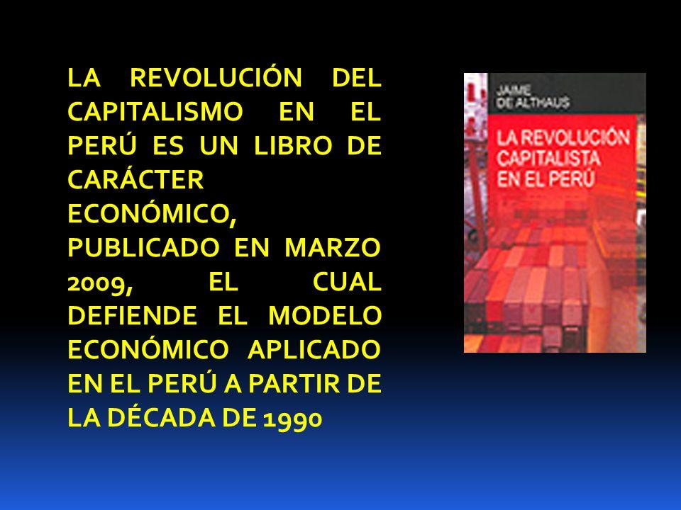 LA REVOLUCIÓN DEL CAPITALISMO EN EL PERÚ ES UN LIBRO DE CARÁCTER ECONÓMICO, PUBLICADO EN MARZO 2009, EL CUAL DEFIENDE EL MODELO ECONÓMICO APLICADO EN EL PERÚ A PARTIR DE LA DÉCADA DE 1990