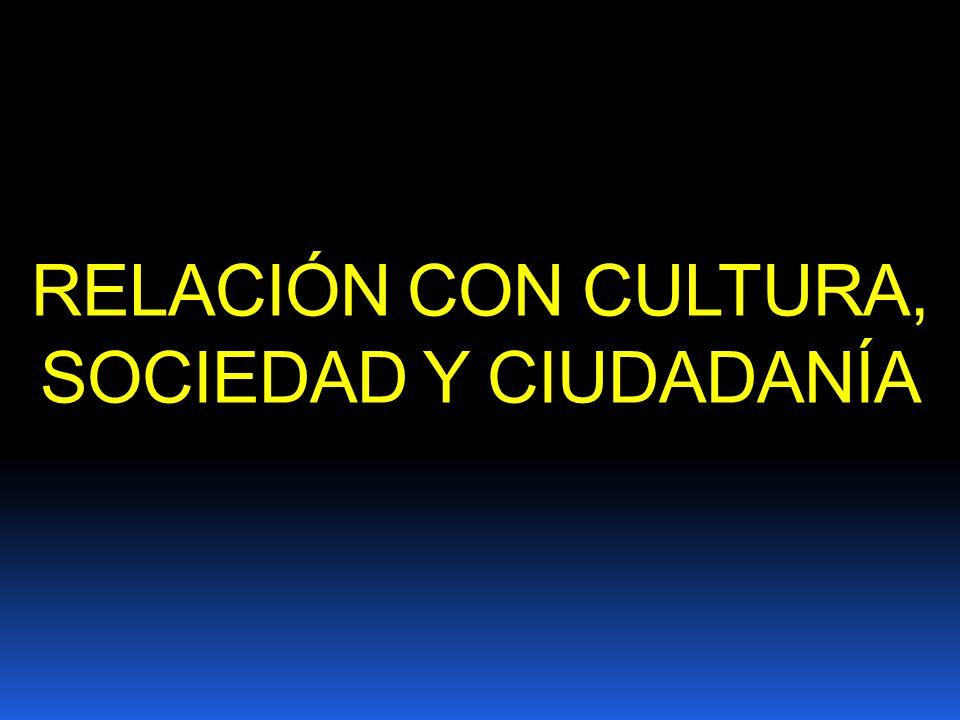 RELACIÓN CON CULTURA, SOCIEDAD Y CIUDADANÍA
