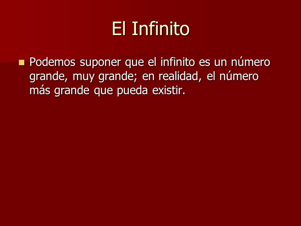 El Infinito Podemos suponer que el infinito es un número grande, muy grande; en realidad, el número más grande que pueda existir.