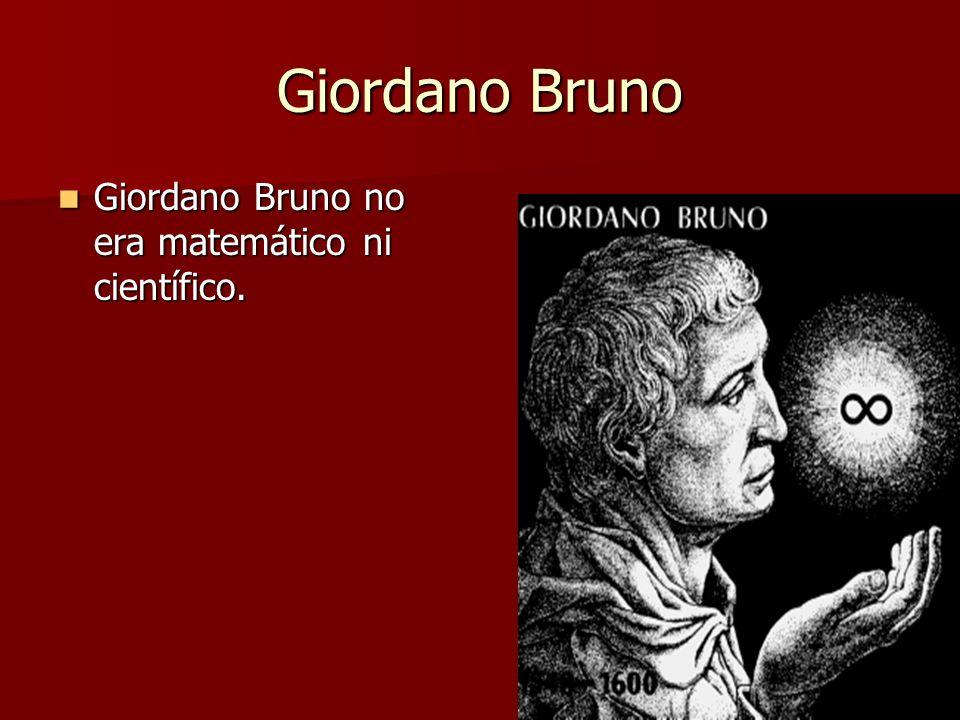 Giordano Bruno Giordano Bruno no era matemático ni científico.