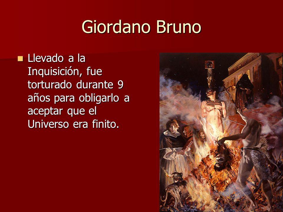 Giordano Bruno Llevado a la Inquisición, fue torturado durante 9 años para obligarlo a aceptar que el Universo era finito.