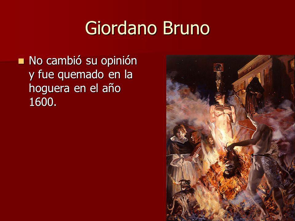 Giordano Bruno No cambió su opinión y fue quemado en la hoguera en el año 1600.