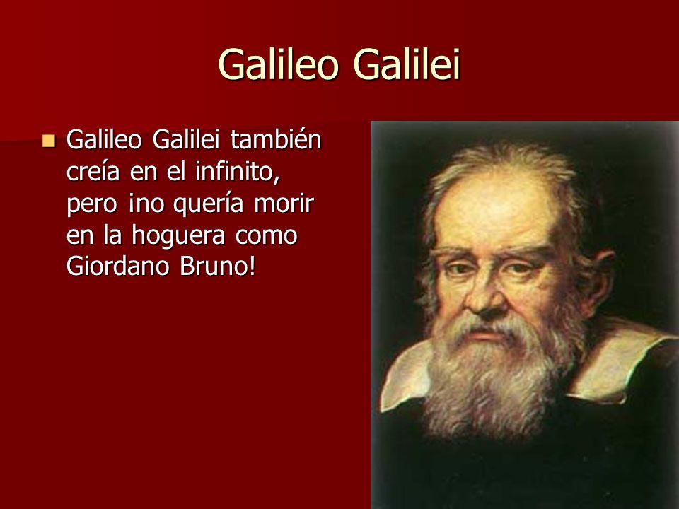 Galileo Galilei Galileo Galilei también creía en el infinito, pero ¡no quería morir en la hoguera como Giordano Bruno!