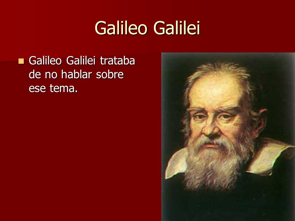 Galileo Galilei Galileo Galilei trataba de no hablar sobre ese tema.