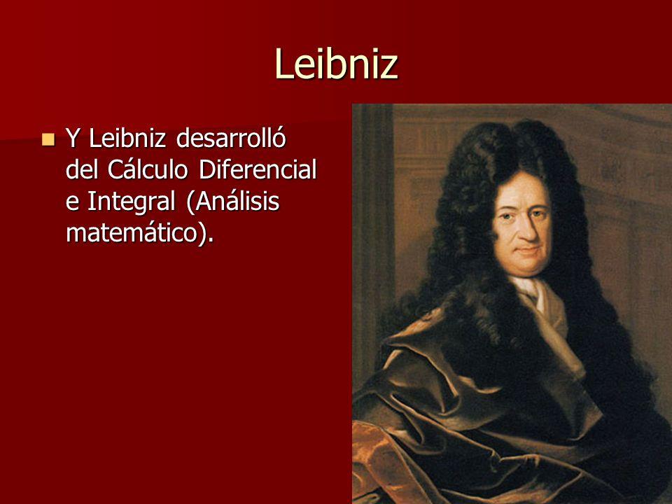 Leibniz Y Leibniz desarrolló del Cálculo Diferencial e Integral (Análisis matemático).