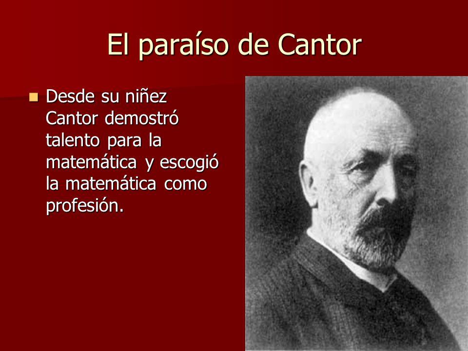 El paraíso de Cantor Desde su niñez Cantor demostró talento para la matemática y escogió la matemática como profesión.