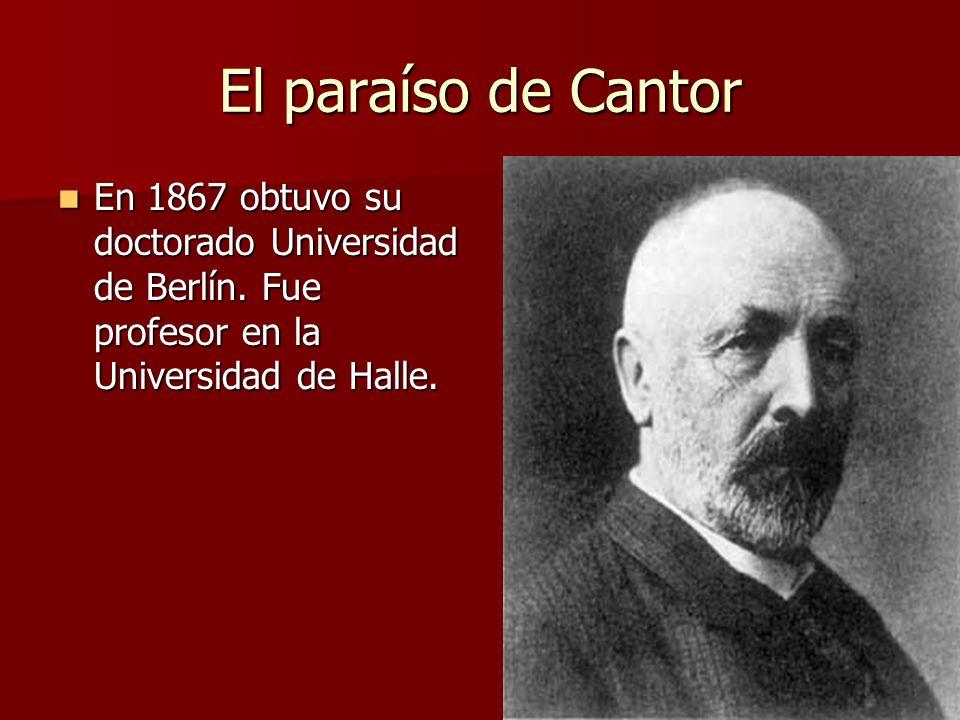 El paraíso de Cantor En 1867 obtuvo su doctorado Universidad de Berlín.
