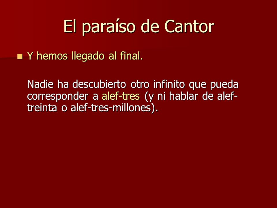 El paraíso de Cantor Y hemos llegado al final.
