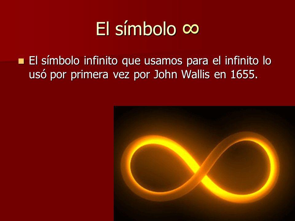 El símbolo ∞ El símbolo infinito que usamos para el infinito lo usó por primera vez por John Wallis en 1655.