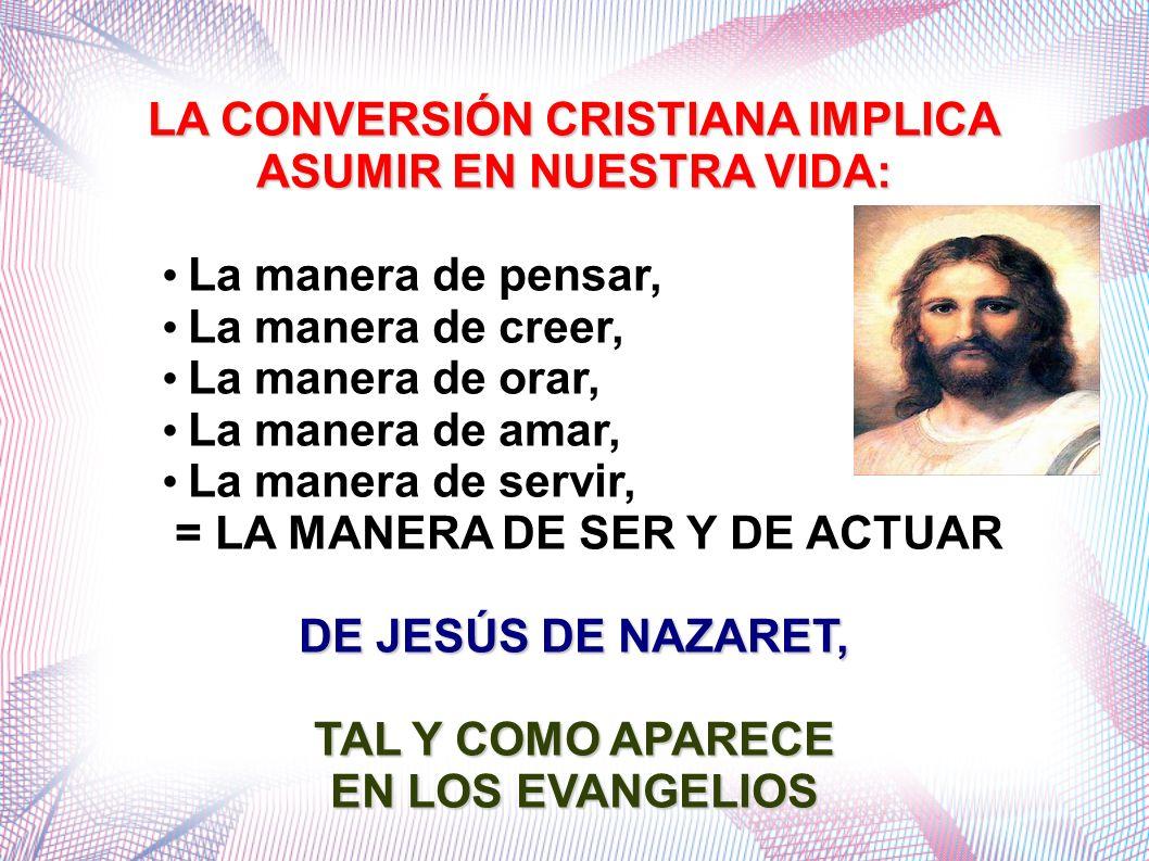 LA CONVERSIÓN CRISTIANA IMPLICA ASUMIR EN NUESTRA VIDA: