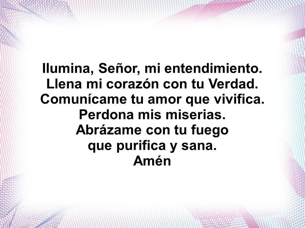 Ilumina, Señor, mi entendimiento. Llena mi corazón con tu Verdad.