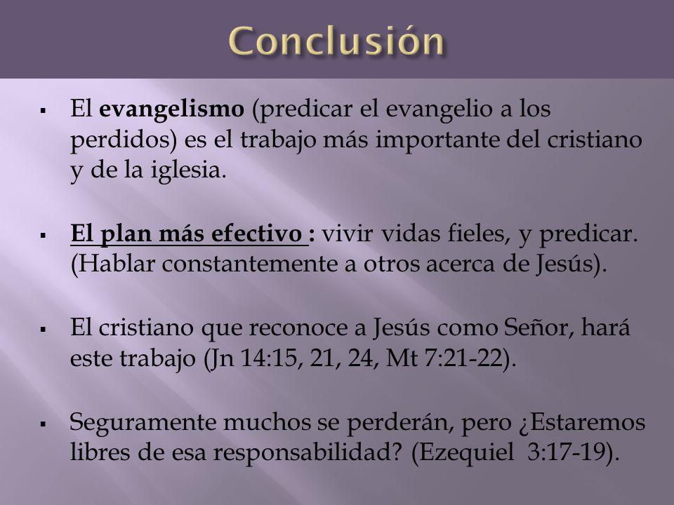Conclusión El evangelismo (predicar el evangelio a los perdidos) es el trabajo más importante del cristiano y de la iglesia.