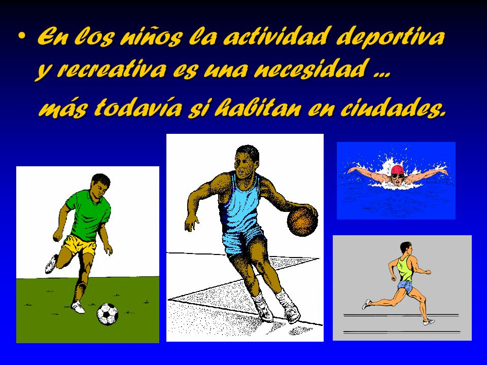 En los niños la actividad deportiva y recreativa es una necesidad ...