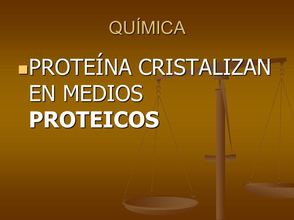 PROTEÍNA CRISTALIZAN EN MEDIOS PROTEICOS