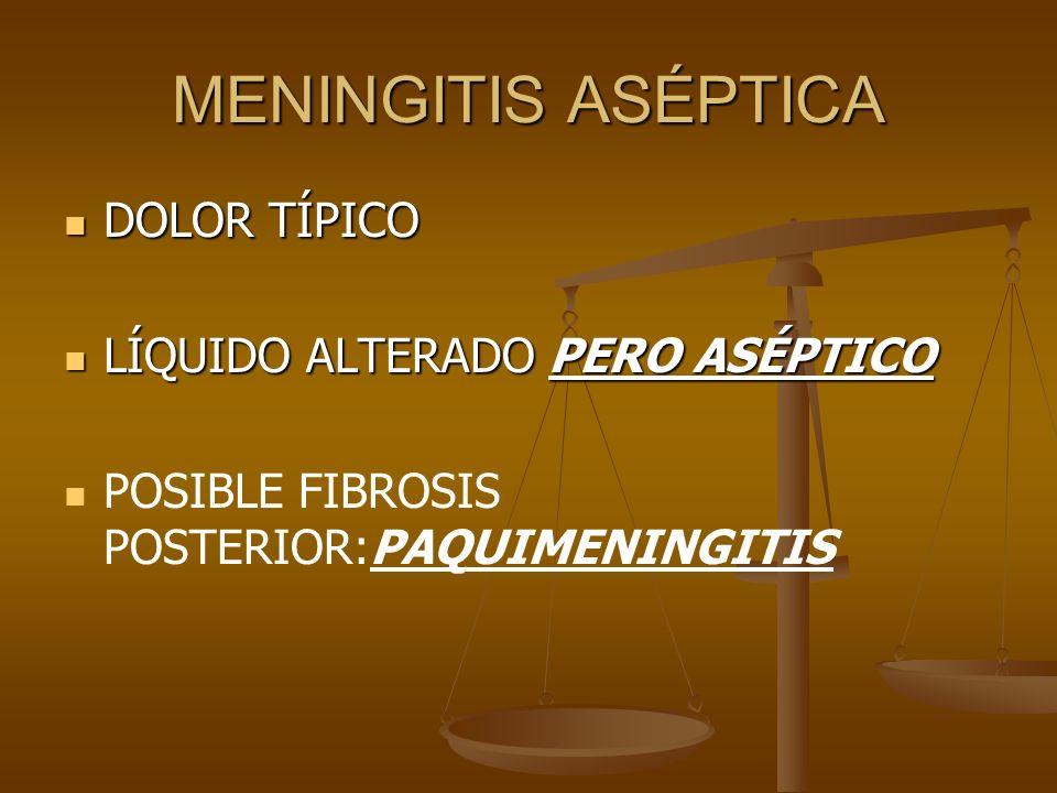 MENINGITIS ASÉPTICA DOLOR TÍPICO LÍQUIDO ALTERADO PERO ASÉPTICO