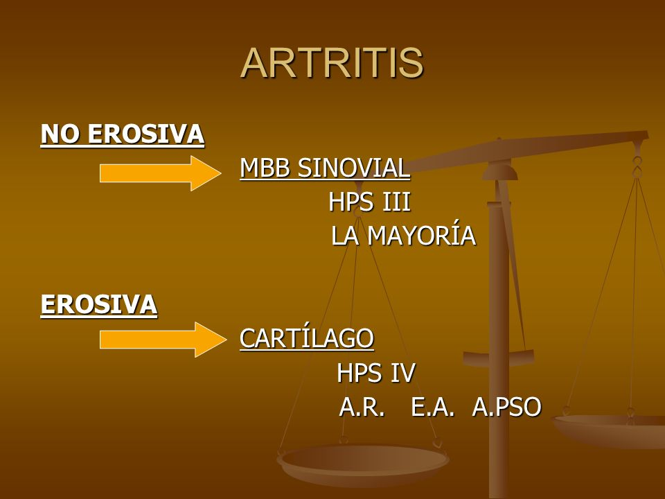 ARTRITIS NO EROSIVA MBB SINOVIAL HPS III LA MAYORÍA EROSIVA CARTÍLAGO