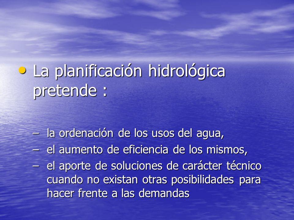 La planificación hidrológica pretende :