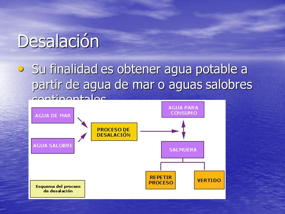 Desalación Su finalidad es obtener agua potable a partir de agua de mar o aguas salobres continentales.