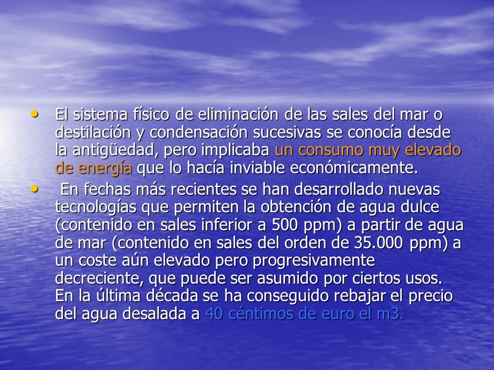 El sistema físico de eliminación de las sales del mar o destilación y condensación sucesivas se conocía desde la antigüedad, pero implicaba un consumo muy elevado de energía que lo hacía inviable económicamente.