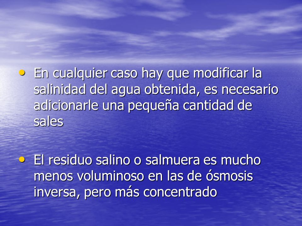 En cualquier caso hay que modificar la salinidad del agua obtenida, es necesario adicionarle una pequeña cantidad de sales