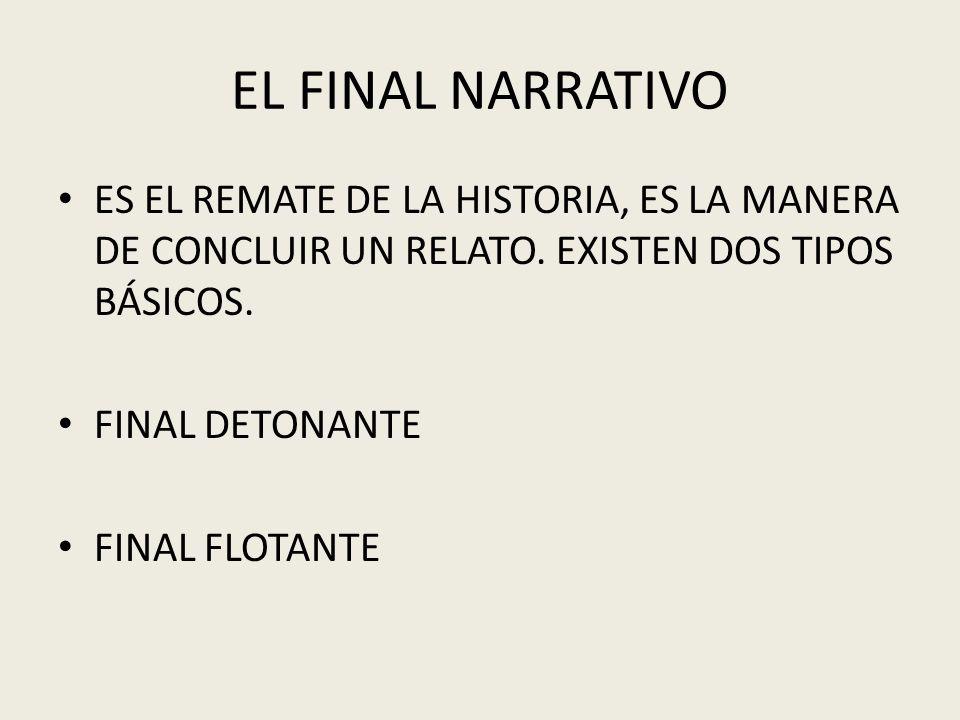EL FINAL NARRATIVO ES EL REMATE DE LA HISTORIA, ES LA MANERA DE CONCLUIR UN RELATO. EXISTEN DOS TIPOS BÁSICOS.