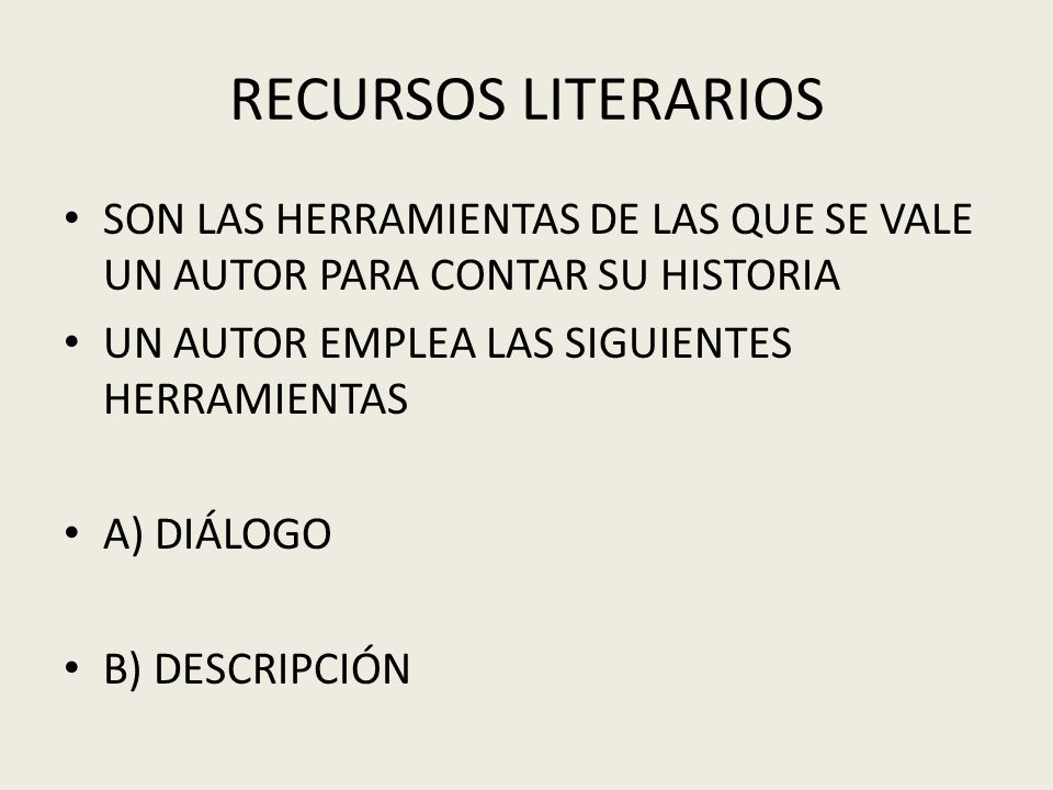 RECURSOS LITERARIOSSON LAS HERRAMIENTAS DE LAS QUE SE VALE UN AUTOR PARA CONTAR SU HISTORIA. UN AUTOR EMPLEA LAS SIGUIENTES HERRAMIENTAS.