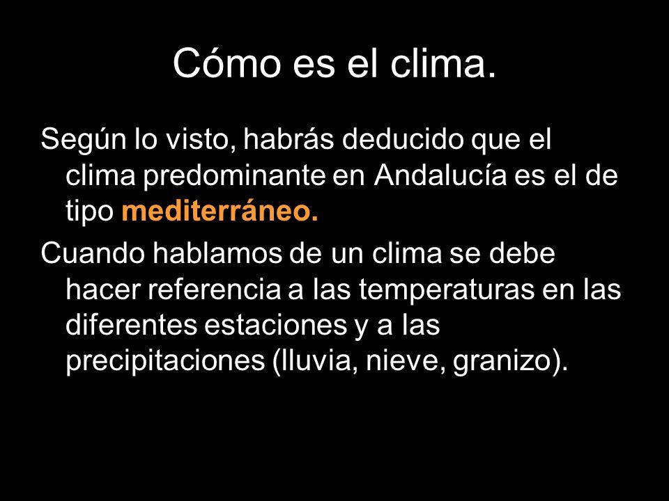 Cómo es el clima. Según lo visto, habrás deducido que el clima predominante en Andalucía es el de tipo mediterráneo.