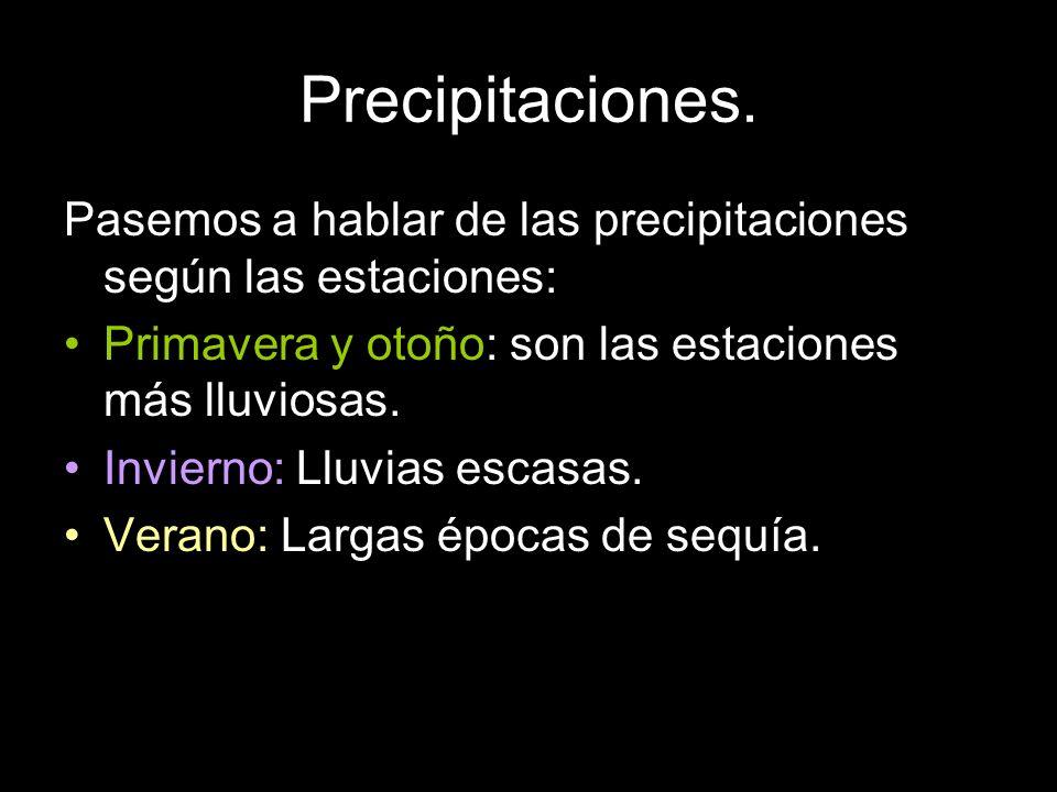 Precipitaciones. Pasemos a hablar de las precipitaciones según las estaciones: Primavera y otoño: son las estaciones más lluviosas.