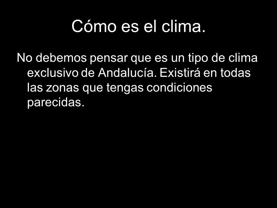 Cómo es el clima. No debemos pensar que es un tipo de clima exclusivo de Andalucía.