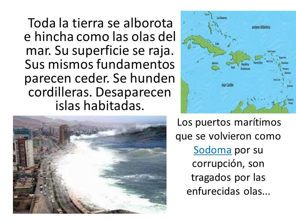 Toda la tierra se alborota e hincha como las olas del mar