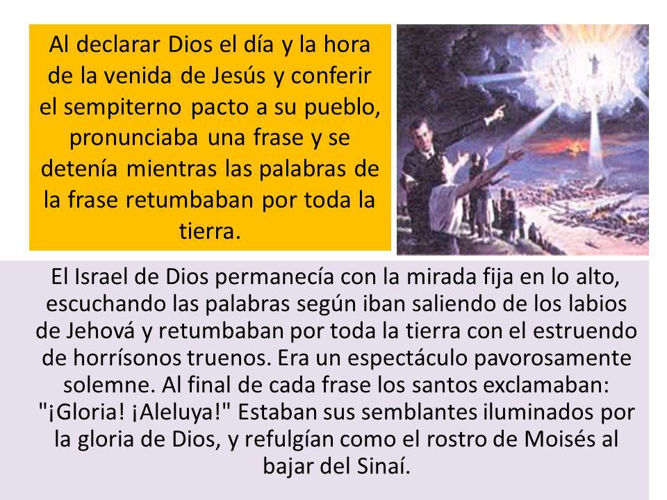 Al declarar Dios el día y la hora de la venida de Jesús y conferir el sempiterno pacto a su pueblo, pronunciaba una frase y se detenía mientras las palabras de la frase retumbaban por toda la tierra.