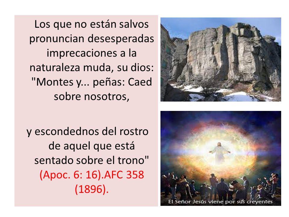 Los que no están salvos pronuncian desesperadas imprecaciones a la naturaleza muda, su dios: Montes y... peñas: Caed sobre nosotros,