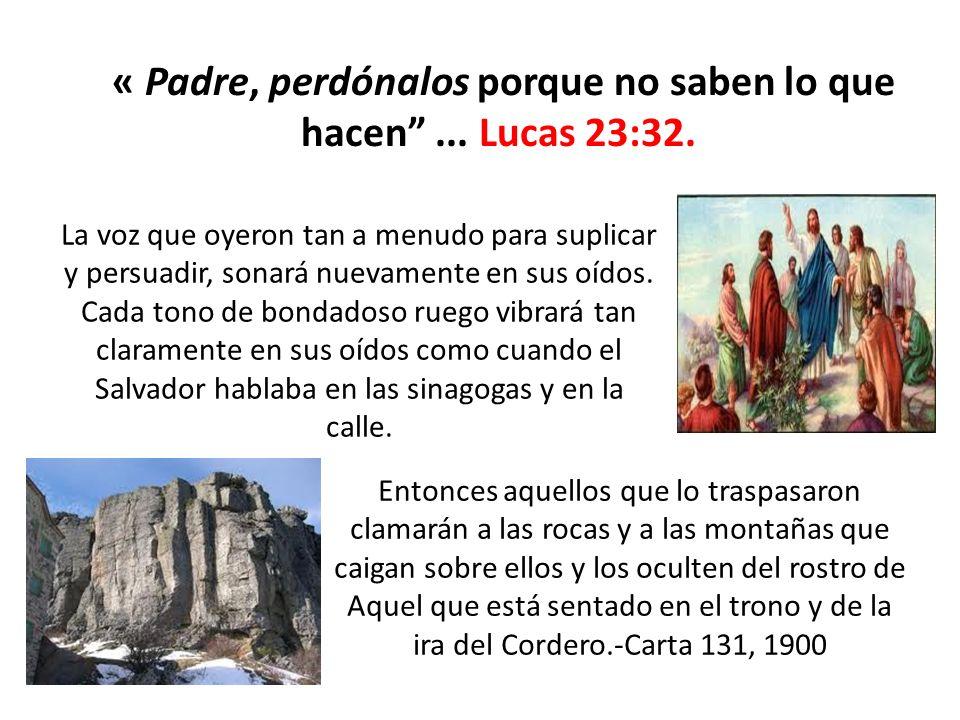 « Padre, perdónalos porque no saben lo que hacen ... Lucas 23:32.