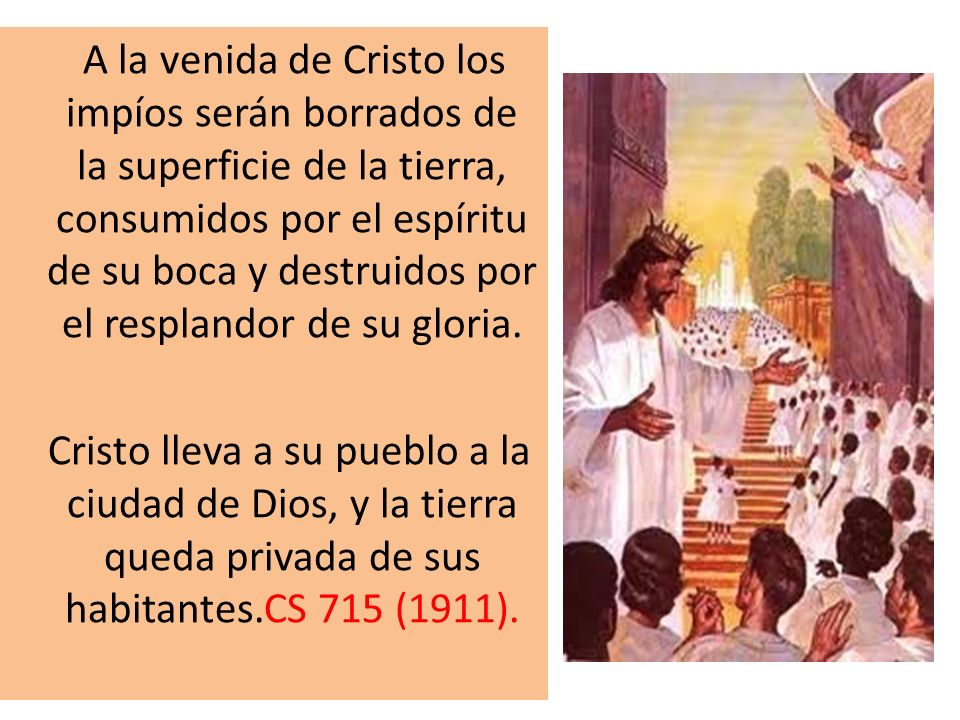 A la venida de Cristo los impíos serán borrados de la superficie de la tierra, consumidos por el espíritu de su boca y destruidos por el resplandor de su gloria.