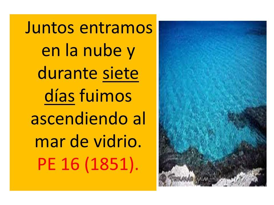 Juntos entramos en la nube y durante siete días fuimos ascendiendo al mar de vidrio. PE 16 (1851).