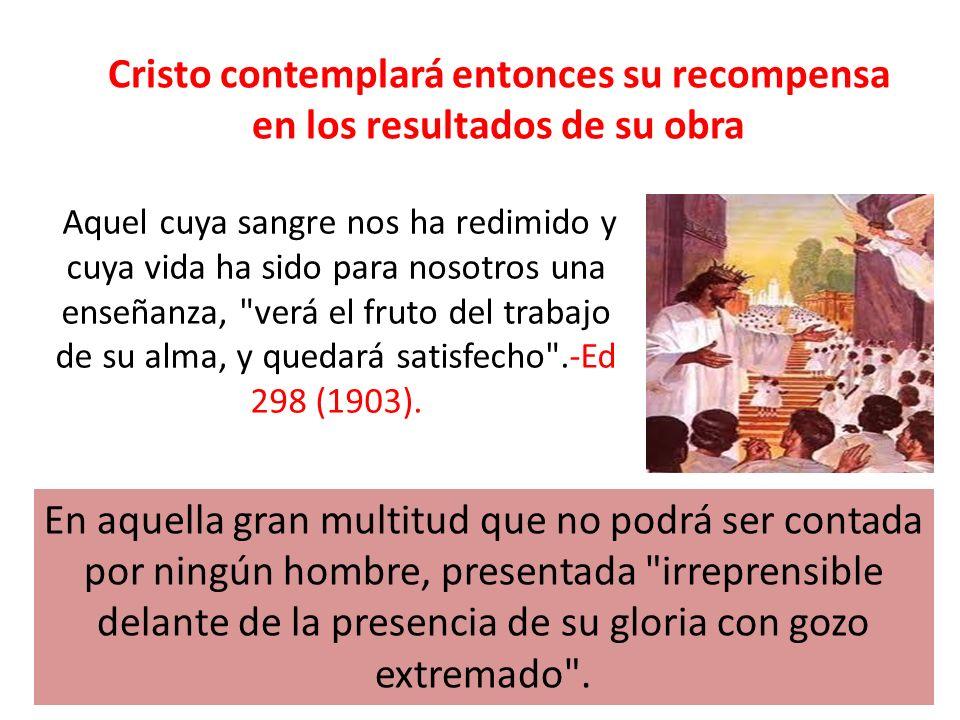 Cristo contemplará entonces su recompensa en los resultados de su obra