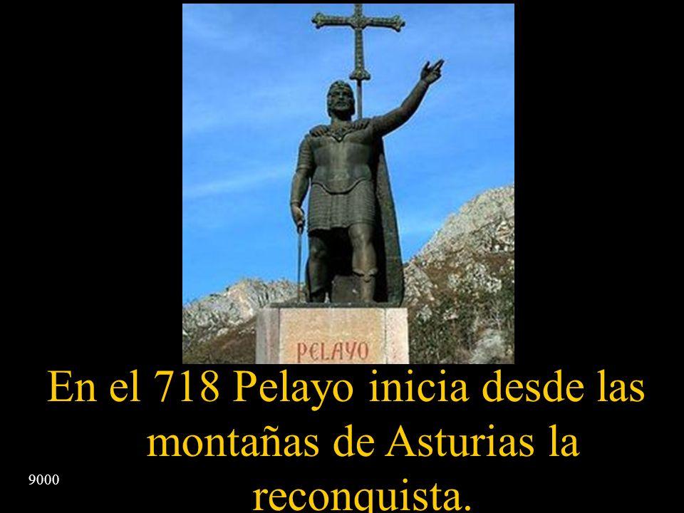 En el 718 Pelayo inicia desde las montañas de Asturias la reconquista.