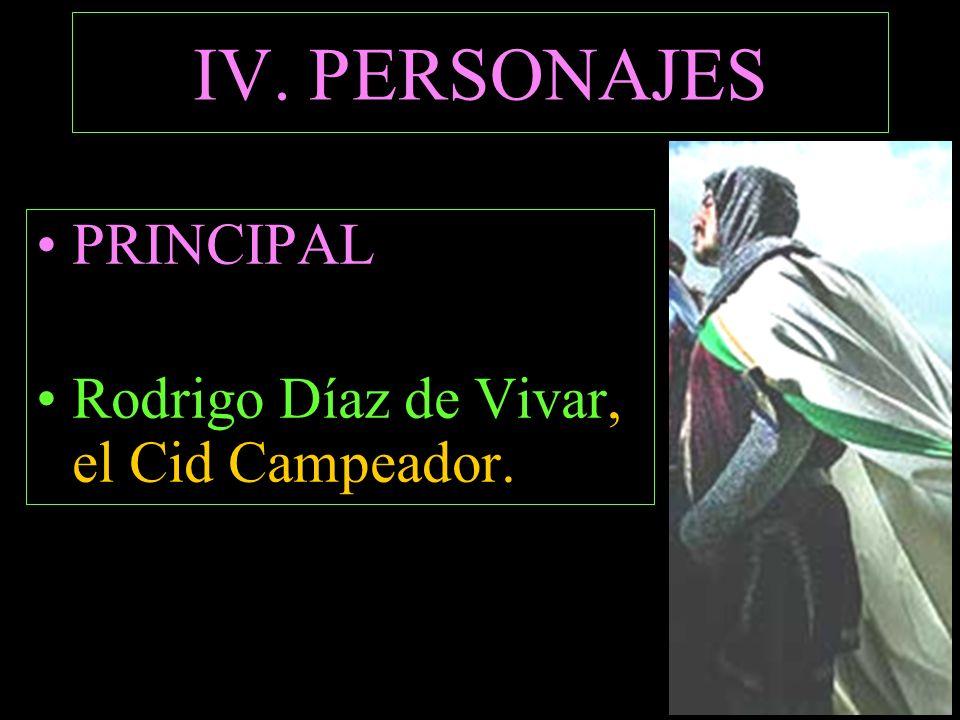 IV. PERSONAJES PRINCIPAL Rodrigo Díaz de Vivar, el Cid Campeador.