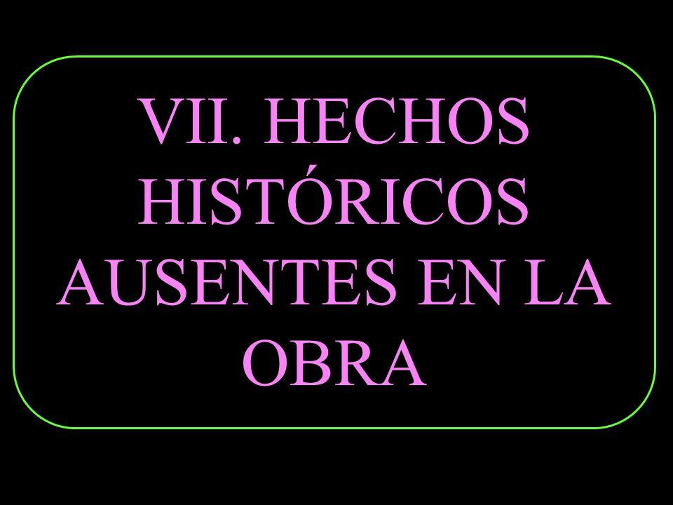 VII. HECHOS HISTÓRICOS AUSENTES EN LA OBRA