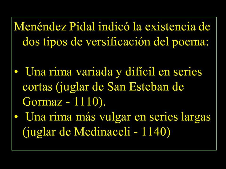 Menéndez Pidal indicó la existencia de dos tipos de versificación del poema: