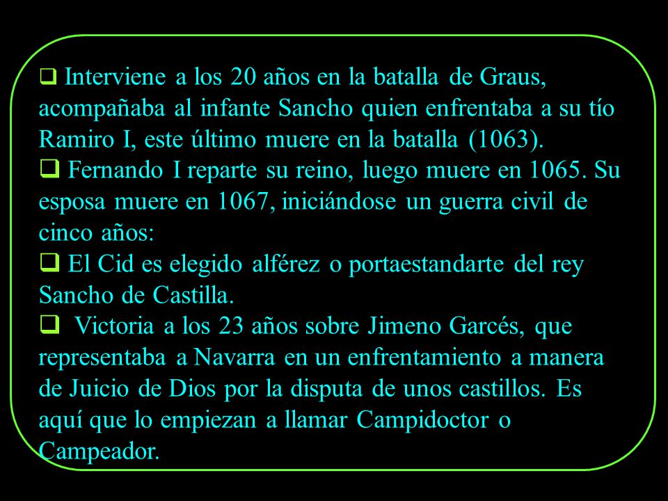 Interviene a los 20 años en la batalla de Graus, acompañaba al infante Sancho quien enfrentaba a su tío Ramiro I, este último muere en la batalla (1063).
