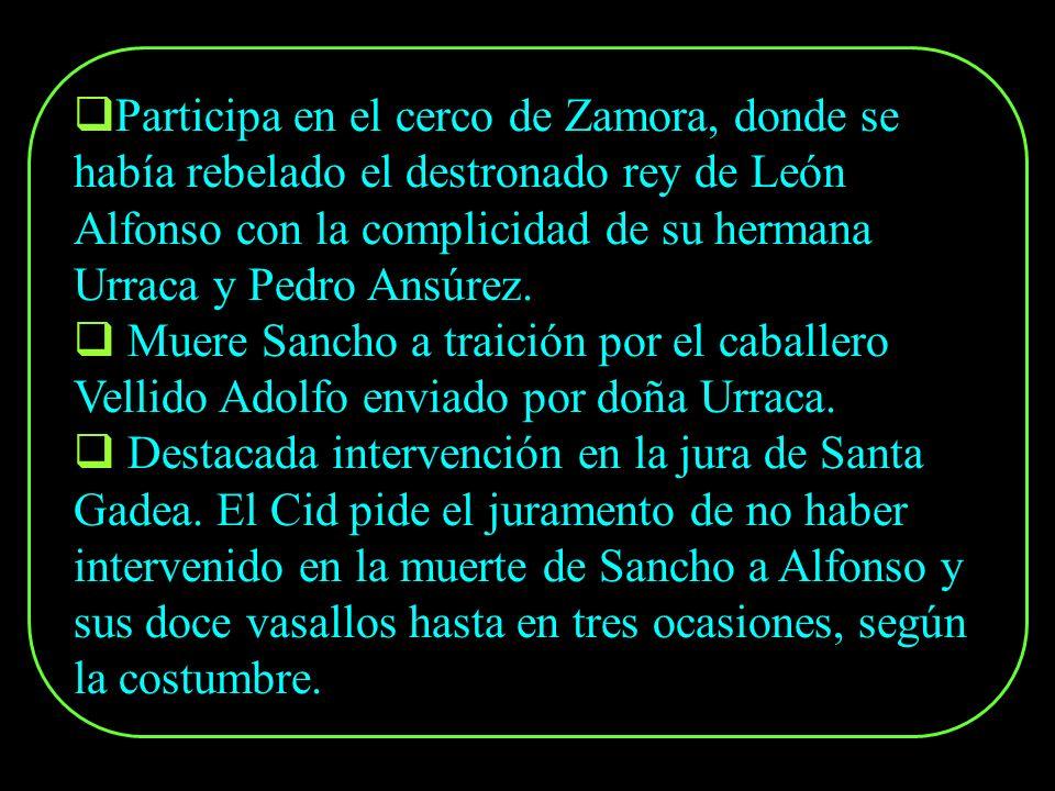 Participa en el cerco de Zamora, donde se había rebelado el destronado rey de León Alfonso con la complicidad de su hermana Urraca y Pedro Ansúrez.