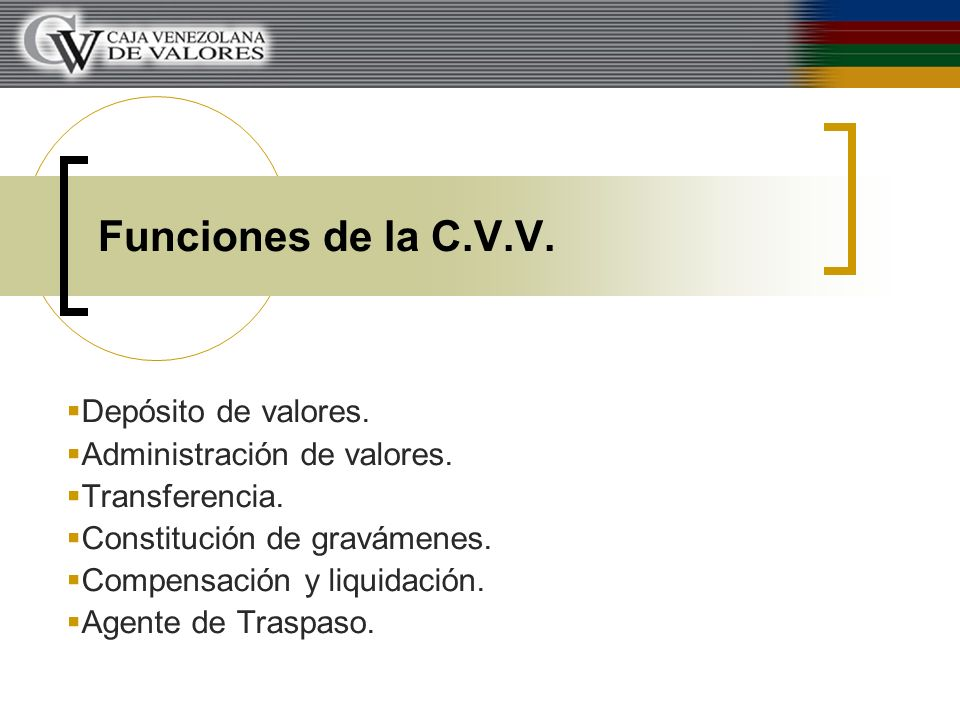 Funciones de la C.V.V. Depósito de valores. Administración de valores.
