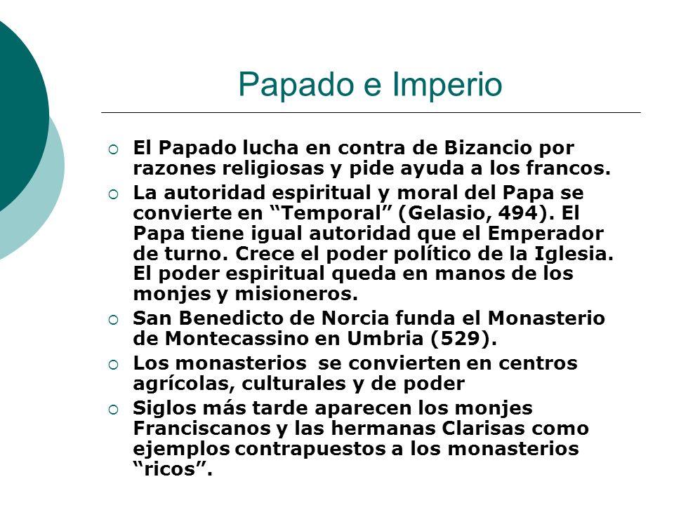Papado e Imperio El Papado lucha en contra de Bizancio por razones religiosas y pide ayuda a los francos.