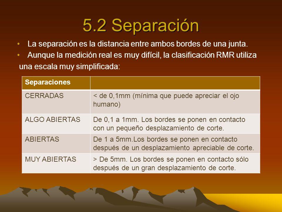 5.2 SeparaciónLa separación es la distancia entre ambos bordes de una junta. Aunque la medición real es muy difícil, la clasificación RMR utiliza.