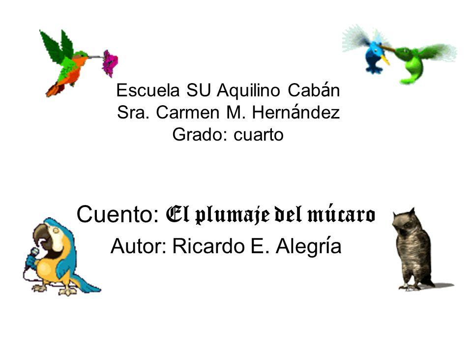 Escuela SU Aquilino Cabán Sra. Carmen M. Hernández Grado: cuarto